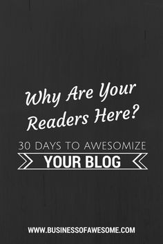 30 Days to Awesomize Your Blog Series - Why Are Your Readers Here? #30DAB