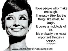 """I love people who make me laugh ..."" ~ Audrey Hepburn"