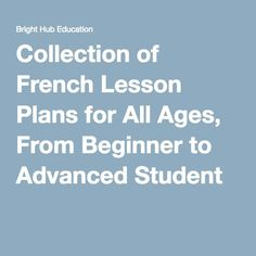 Collection of French Lesson Plans for All Ages, From Beginner to Advanced Student