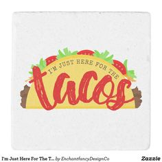 I'm Just Here For The Tacos Funny Stone Coaster #coasters #tacos #taco #funnygift #gift #giftidea #giftsforher