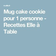 Mug cake cookie pour 1 personne - Recettes Elle à Table