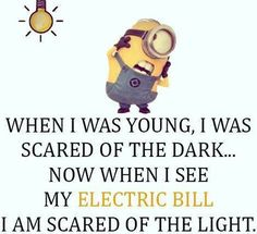 Funny Minion scared,  dark,  light, electric bill。◕‿◕。 See my Despicable Me Minions pins https://www.pinterest.com/search/my_pins/?q=minions