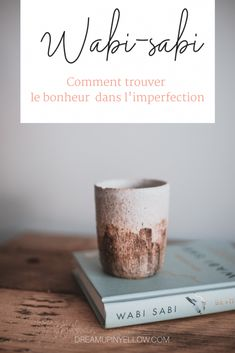 Wabi-sabi : le bonheur dans l'imperfection • Dream up In Yellow Wabi Sabi, Im Not Perfect, Place Card Holders, Yellow, How To Find Happiness, Positive Feelings, Japanese Aesthetic, I'm Not Perfect