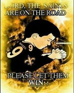 Prayin' this prayer a lot this season... Don't worry about it guys, we'll be ready next season. WHO DAT BABY!!!