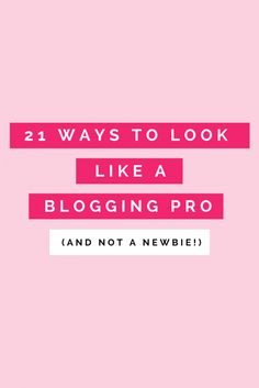 21 ways to look like a blogging PRO (and not a newbie!)