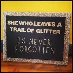 """Canvas Art : Glitter  """"She who leaves a trail of glitter is never forgotten."""""""