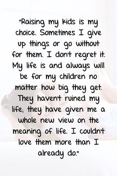 Read over 45 quotes about loving children as a parent. There are quotes about motherhood, unconditional love, and giving children the world, but the best . Love My Kids Quotes, Mothers Love Quotes, Mommy Quotes, Baby Quotes, Daughter Quotes, Mother Quotes, Family Quotes, Mothers Love For Her Son, Loving Your Children Quotes