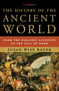 The History of the Ancient World: From the Earliest Accounts to the Fall of Rome by Susan Wise Bauer - W. Norton & Company - The History of the Ancient World: From the Earliest Accounts to the Fall of Rome by Susan Wise Baue - Susan Wise Bauer, Best History Books, Well Trained Mind, Ancient World History, Rome History, History Essay, Greek History, Modern History, Rainbow Resource