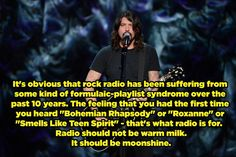That time he reminded us that rock radio used to be a magical thing. | 17 Times Dave Grohl Was Totally Right About Everything
