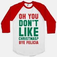 Don't Like Christmas? Bye... | T-Shirts, Tank Tops, Sweatshirts and Hoodies | HUMAN