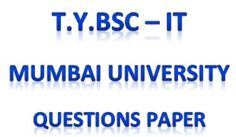 In this Pin will contain Third Year Bsc IT questions paper of Mumbai University. For more such details visit us on http://www.bscmscit.blogspot.in/