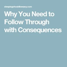 Why You Need to Follow Through with Consequences