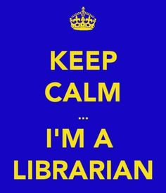 Keep Calm I'm A Librarian ... only sometimes it's me who's flipping out. Then what?