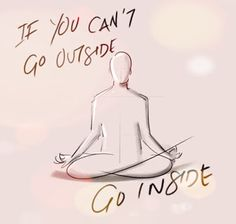 Abundance With AnneMarie: If you can't go outside.go inside. Feeling Depressed, Inner World, Sleep Quality, Stay In Bed, Positive And Negative, Close Your Eyes, Go To Sleep, Go Outside, Watercolours
