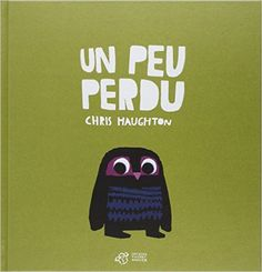 Un peu perdu, Chris Haughton, Thierry Magnier Petite Section, Splat Le Chat, Chris Haughton, Kindergarten Library, Spanish Pictures, Owl Books, Books For Boys, Children Books, Lectures