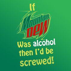 I'm soooo addicted to moutain dew!