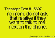 Teenager post: No mom, do not ask that relative if they want to talk to me next on the phone. Teen Posts, Teenager Posts, Get To Know Me, Talk To Me, Teenager Quotes, Lol So True, Have A Laugh, Story Of My Life, Laugh Out Loud