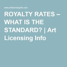 ROYALTY RATES – WHAT IS THE STANDARD? | Art Licensing Info
