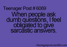 Dumb questions = sarcastic answers