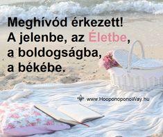 Ho'oponoponoway Magyarország 5 min · Hálát adok a mai napért. Meghívód érkezett! A jelenbe, az Életbe, a boldogságba, a békébe. Gyere vissza, ha a múltban találod magad. Maradj közöttünk, ha előreszaladnál a jövőbe. Élvezd a jelen minden pillanatát, tedd magadnak széppé és élhetővé. Egy kis munkát megér! Így szeretlek, Élet! Köszönöm. Szeretlek ❤ ⚜ Ho'oponoponoWay Magyarország ⚜