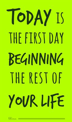 Today is the first day beginning the rest of your life. #life #beginning #start #purpose #past #motivation #motivational #quotes #sayings