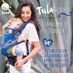 The larger panel of the Toddler Carrier will not comfortably begin to fit a child until they are at least 32 inches and wearing 2T pants. Meeting the minimum weight or being a certain age should not be the only factors you consider when selecting the best carrier for your child. With a weight range of 15 – 45 pounds, our Standard Tula Baby Carrier is an excellent choice for a family who is looking for just one carrier to use during their most active babywearing period. We are delighted to…