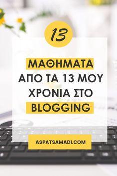 13 μαθήματα από τα 13 μου χρόνια στο blogging Blogging For Beginners, Earn Money, Tips, Earning Money, Counseling