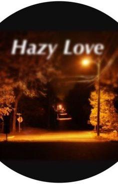 Hazy Love (on Wattpad) http://my.w.tt/UiNb/ODLQlfskBv #Romance #amwriting #wattpad