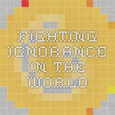 fighting ignorance in the world