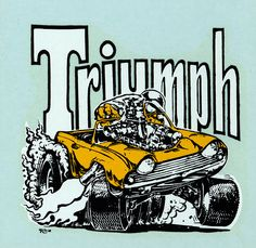 Triumph by Big Daddy Car Drawings, Cartoon Drawings, Cartoon Art, Ed Roth Art, Monsters Ink, Retro Pictures, Kustom Kulture, Ad Art, Big Daddy