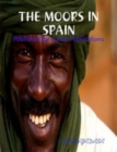 moors | The History And the Age of The Moors in Spain: How The Moors Civilized ...