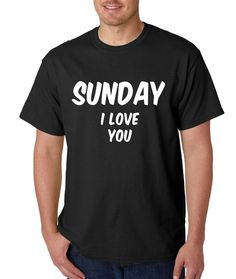 "Men's ""Sunday I Love You"" Shirt Handmade Printed Celebrity Fashion T-Shirt #1018 from $10.99 at xpressiontees.etsy.com 