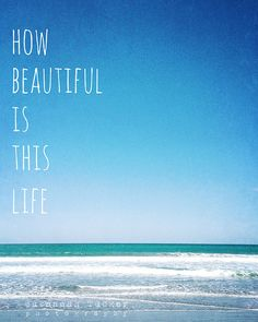 how beautiful is this life beach by SusannahTucker on Etsy Beach Quotes, Ocean Quotes, Neptune Beach, Sun And Water, I Love The Beach, Gratitude Quotes, Romantic Love Quotes, Relationship Quotes, Relationships
