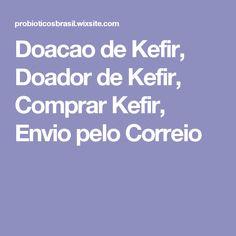 Doacao de Kefir, Doador de Kefir, Comprar Kefir, Envio pelo Correio