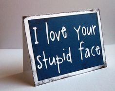 This is too cute. I think I need this for next valentines day! I love your stupid face - Doctor Who inspired Tardis Blue Card. $5.00, via Etsy.