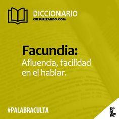 Facundia: Afluencia, facilidad en el hablar.#PalabraCulta #Diccionario #Gramática #Ortografía #CulturaGeneral #Cultura #Culturizando