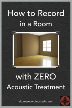 How to Record in a Room with ZERO Acoustic Treatment http://ehomerecordingstudio.com/recording-in-a-poor-room/
