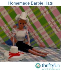 Make Barbie Hats !!!!!  using household kitchen items !  This is a guide about Barbie doll clothing crafts. Making doll clothes is often the first thing children learn to sew; it is also a popular craft activity for adults.