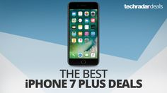 The best iPhone 7 Plus deals in August 2017