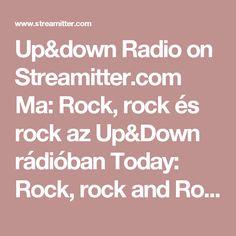 Up&down Radio on Streamitter.com Ma: Rock, rock és rock az Up&Down rádióban Today: Rock, rock and Rock in the Up&Down radio