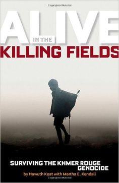 Alive in the Killing Fields: Surviving the Khmer Rouge Genocide: Nawuth Keat, Martha Kendall: 9781426305153: Amazon.com: Books