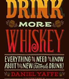Drink More Whiskey: Everything You Need To Know About Your New Favorite Drink PDF
