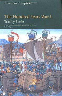 The Hundred Years War: Trial by Battle (The Middle Ages Series, Volume 1) by Jonathan Sumption, http://www.amazon.com/dp/0812216555/ref=cm_sw_r_pi_dp_Z-oPsb0CGCAMW Not completely sure about this series. A selection of the History Book of the Month club. Some reviewers were not enthusiastic.  Research more before deciding