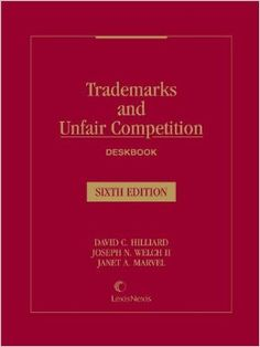 Trademarks and unfair competition : deskbook / by David C. Hilliard, Joseph N. Welch II, Janet A. Marvel.     7th ed.     LexisNexis Matthew Bender, 2015