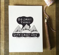 Do Small Things With Great Love  8x10 Art Print by ellolovey, $19.00
