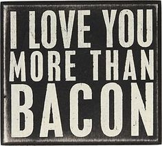 Love You More Than Bacon Decorative Sign