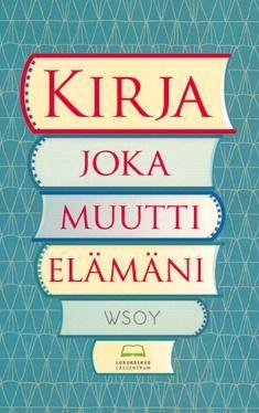 Kirja joka muutti elämäni (toim. Anu Laitila ja Silja Koivisto) - varaa HelMetissä: http://haku.helmet.fi/iii/encore/record/C|Rb2081661