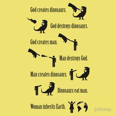 God Creates Dinosaurs (Jurassic Park quote)   I REALLY WANT THIS ONE!!!!!!