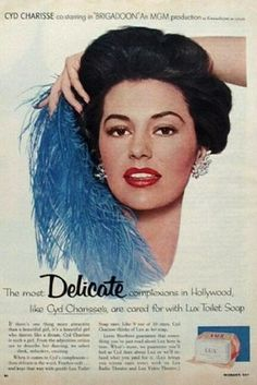"""""""The most Delicate complexions in Hollywood, like Cyd Charisse's, are cared for with Lux soap."""""""