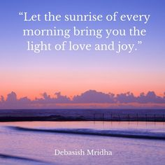 Let the sunrise of every morning bring you the light of love and joy. Bring It On, Let It Be, Sunrises, Travel Quotes, Me Quotes, Landscapes, Joy, Link, Beach